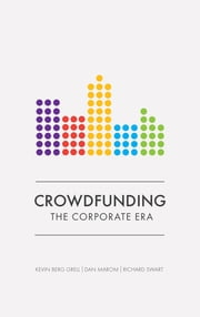 Crowdfunding - The Corporate Era eBook by Dan Maron, Richard Swart, Kevin Berg Grell