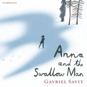 Anna and the Swallow Man audiobook by Gavriel Savit