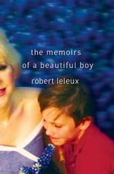 The Memoirs of a Beautiful Boy ebook by Robert Leleux