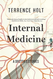 Internal Medicine: A Doctor's Stories ebook by Terrence Holt