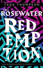 The Rosewater Redemption - Book 3 of the Wormwood Trilogy ebook by Tade Thompson