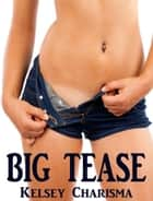 Big Tease ebook by Kelsey Charisma