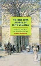 The New York Stories of Edith Wharton ebook by Edith Wharton, Roxana Robinson
