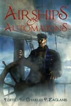 Airships and Automatons ebook by Gary Cuba, James Dorr, Jay Caselberg