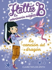 Hattie B. La veterinaria mágica 1. La canción del dragón ebook by TAYLOR, LINDSAY - SMITH, SUZANNE