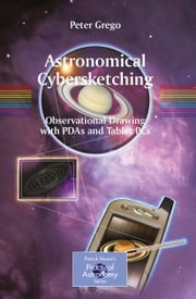 Astronomical Cybersketching - Observational Drawing with PDAs and Tablet PCs ebook by Peter Grego