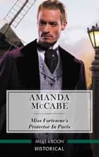 Miss Fortescue's Protector in Paris ebook by Amanda Mccabe