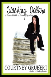 Stacking Dollars - A Personal Guide to Financial Spending ebook by Courtney Grubert