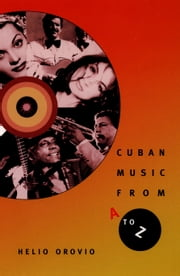Cuban Music from A to Z ebook by Helio Orovio