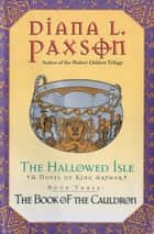 The Hallowed Isle Book Three - The Book Of The Cauldron ebook by Diana L. Paxson