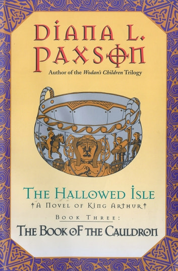 The Hallowed Isle Book Three - The Book Of The Cauldron ebook by Diana L Paxson