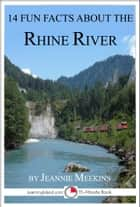 14 Fun Facts About the Rhine River ebook by Jeannie Meekins