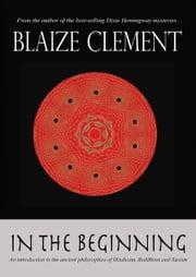 In the Beginning - An Introduction to Hinduism, Buddhism, and Taoism ebook by Blaize Clement