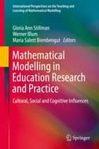 Mathematical Modelling in Education Research and Practice - Cultural, Social and Cognitive Influences ebook by Gloria Ann Stillman, Werner Blum, Maria Salett Biembengut