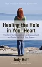 Healing the Hole in Your Heart ebook by Judy Hoff