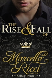 The Rise & Fall of Marcello Ricci ebook by Kristy Evans
