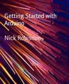 Getting Started with Arduino ebook by Nick Robisnon