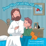 Jesus Was with Me All Along - A Book about Divorce ebook by Julie Mastel