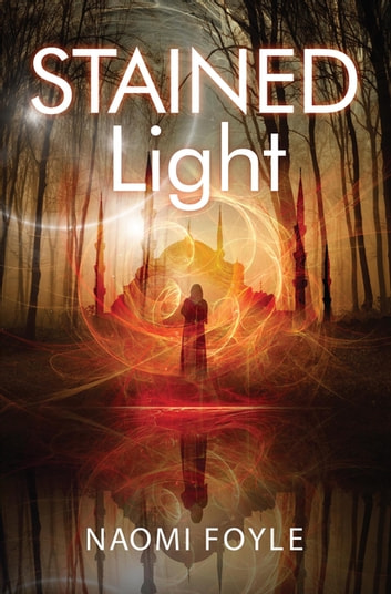 Stained Light - The Gaia Chronicles Book 4 ebook by Naomi Foyle