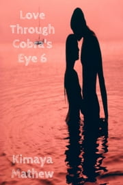 Love Through Cobra's Eye 6 ebook by Kimaya Mathew