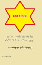 Success Topical Guidebook For GCE O Level Biology 1 5158 ebook by Esther Chen