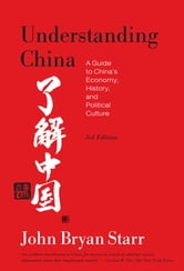 Understanding China [3rd Edition] - A Guide to China's Economy, History, and Political Culture ebook by John Bryan Starr