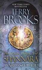 Wards of Faerie - The Dark Legacy of Shannara ebook by Terry Brooks