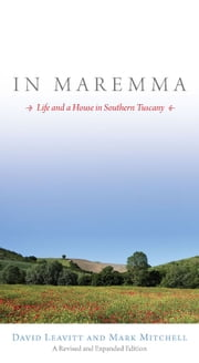 In Maremma - Life and a House in Southern Tuscany ebook by David Leavitt,Mark Mitchell