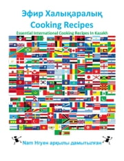 Эфир Халықаралық Cooking Recipes - Essential International Cooking Recipes In Kazakh ebook by Nam Nguyen