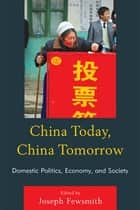 China Today, China Tomorrow - Domestic Politics, Economy, and Society ebook by Joseph Fewsmith