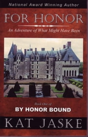For Honor: An Adventure of What Might Have Been ebook by Kat Jaske