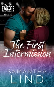 The First Intermission - Indianapolis Eagles, #6 ebook by Samantha Lind