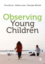 Observing Young Children ebook by Professor Tina Bruce,Stella Louis,Georgie McCall