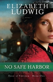 No Safe Harbor (Edge of Freedom Book #1) ebook by Elizabeth Ludwig
