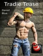 Tradie Tease ebook by Daniel Blue
