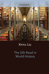 The Silk Road in World History ebook by Xinru Liu