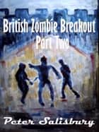 British Zombie Breakout: Part Two ebook by Peter Salisbury