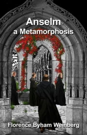 Anselm: a Metamorphosis ebook by Florence Byham Weinberg