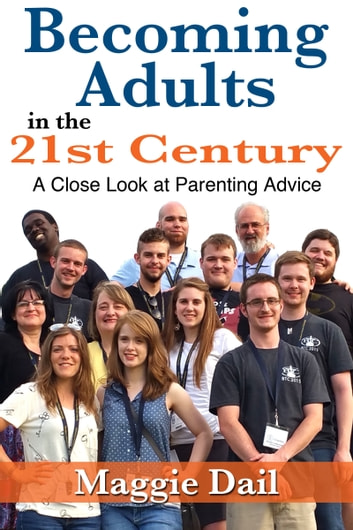 Becoming Adults in the 21st Century: A Close Look at Parenting Advice ebook by Maggie Dail