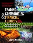 Trading Commodities and Financial Futures ebook by George Kleinman