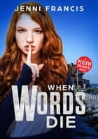 When Words Die - Keri Series, #6 ebook by Jenni Francis