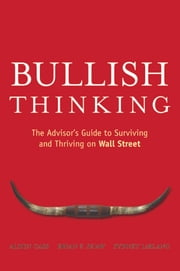 Bullish Thinking - The Advisor's Guide to Surviving and Thriving on Wall Street ebook by Alden Cass,Sydney LeBlanc,Brian F.  Shaw