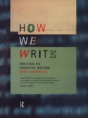 How We Write - Writing as Creative Design ebook by Mike Sharples