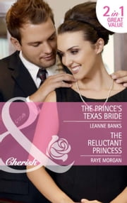 The Prince's Texas Bride / The Reluctant Princess: The Prince's Texas Bride / The Reluctant Princess (Mills & Boon Cherish) ebook by Leanne Banks,Raye Morgan