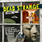 Dead Strange - The Bizarre Truths Behind 50 World-Famous Mysteries ebook by Matt Lamy