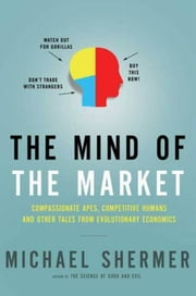 The Mind of the Market - Compassionate Apes, Competitive Humans, and Other Tales from Evolutionary Economics ebook by Michael Shermer