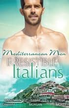 Mediterranean Men - Irresistible Italians - 3 Book Box Set, Volume 2 ebook by Lynne Graham, Sarah Morgan, Trish Morey