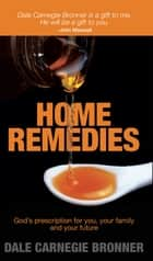 Home Remedies - God´s Prescription for You, Your Family and Your Future ebook by Dale Carnegie Bronner
