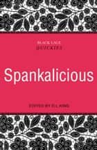 Black Lace Quickies: Spankalicious - A collection of erotic short stories ebook by D.L. King