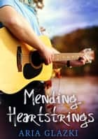 Mending Heartstrings ebook by Aria Glazki